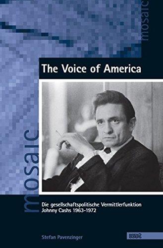 The Voice of America: Die gesellschaftspolitische Vermittlerfunktion Johnny Cashs 1963-1972 (Mosaic. Studien und Texte zur amerikanischen Kultur und Geschichte)