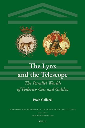 The Lynx and the Telescope, The Parallel Worlds of Federico Cesi and Galileo (Scientific and Learned Cultures and Their Institutions)