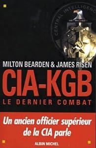 CIA-KGB : le dernier combat par Milt Bearden