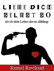 Liebe dich selbst so als ob dein Leben davon abhängt (German Edition)