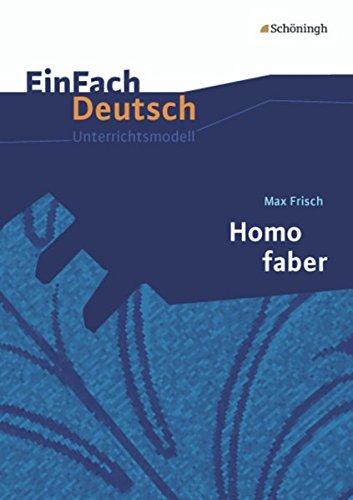 EinFach Deutsch Unterrichtsmodelle: Max Frisch: Homo faber: Gymnasiale Oberstufe
