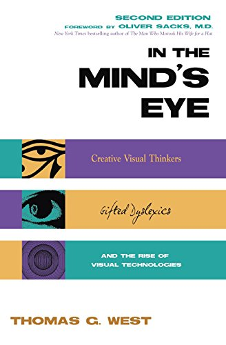 In the Mind's Eye: Creative Visual Thinkers, Gifted Dyslexics, and the Rise of Visual Technologies by West, Thomas G.