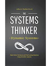 The Systems Thinker – Dynamic Systems: Make Better Decisions and Find Lasting Solutions Using Scientific Analysis.