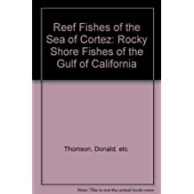 Reef Fishes of the Sea of Cortez: The Rocky-Shore Fishes of the Gulf of California