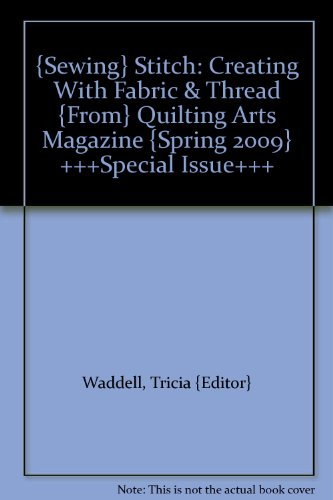 {Sewing} Stitch: Creating With Fabric & Thread {From} Quilting Arts Magazine {Spring 2009} +++Special Issue+++