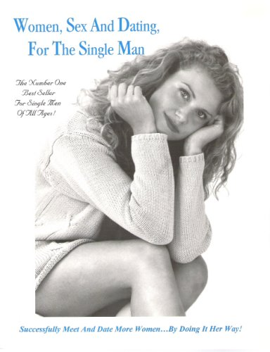 Women, Sex and Dating, for the Single Man: 9780615112626