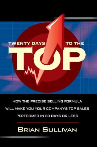 Twenty Days to the Top: How the PRECISE Selling Formula Will Make You Your Company's Top Sales Performer in 20 Days or Less pdf epub