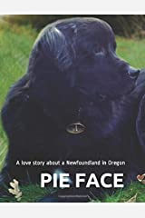 PIE FACE: A love story about a Newfoundland in Oregon Paperback