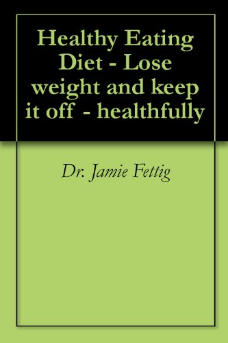 Healthy eating diet lose weight and keep it off healthfully healthy eating diet lose weight and keep it off healthfully by dr ccuart Image collections