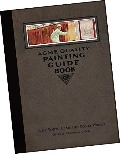 SAMPLES CATALOGUE: 1916 Acme Quality Painting Guide Book : A Guide Book of Information for Painters, Decorators, Architects, Contractors and Householders From Acme White Lead and Color Works; Detroit Michigan (REPLICA catalog for choosing colors and using paint varieties by the firm. 74 pages) ()