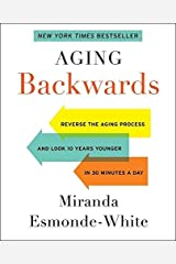 Aging Backwards: Reverse the Aging Process and Look 10 Years Younger in 30 Minutes a Day by Miranda Esmonde-White(1997-12-17) Hardcover
