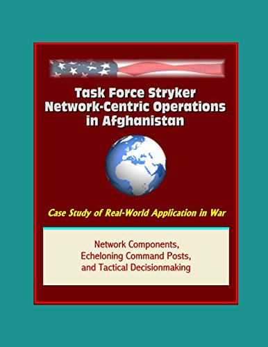 Download Task Force Stryker Network-Centric Operations in Afghanistan - Case Study of Real-World Application in War, Network Components, Echeloning Command Posts, and Tactical Decisionmaking ebook