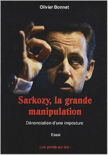 Lire un Sarkozy, la grande manipulation - Dénonciation d'une imposture pdf epub