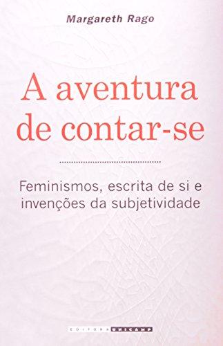 A Aventura de Contar-Se: Feminismos, Escrita de si e Invenções da Subjetividade
