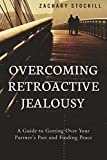 Product review for Overcoming Retroactive Jealousy: A Guide to Getting Over Your Partner's Past and Finding Peace