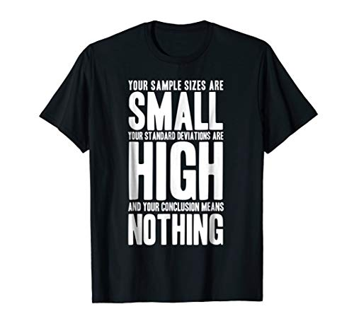 Your Sample Sizes Are Small Your Standard Are High Tshirt ()
