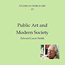 Public Art in a Modern Society: Studies in World Art, Book 63 Audiobook by Edward Lucie-Smith Narrated by Jason Zenobia