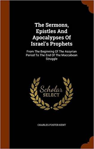 Téléchargement gratuit bookworm nederlands The Sermons, Epistles And Apocalypses Of Israel's Prophets: From The Beginning Of The Assyrian Period To The End Of The Maccabean Struggle by Charles Foster Kent (2015-11-07) CHM
