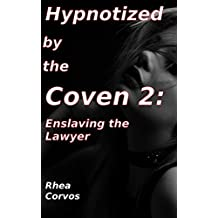 Hypnotized by the Coven 2: Enslaving the Lawyer