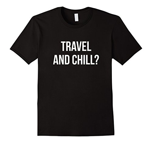 Travel and Chill Shirt, Funny Cute Trendy Gift