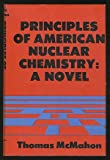 """Principles of American nuclear chemistry;: A novel (""""An Atlantic Monthly Press book."""")"""