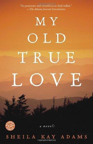 By Sheila Kay Adams - My Old True Love: A Novel (8/28/05)