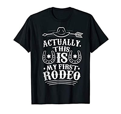 Actually This IS My First Rodeo Fun Sassy Clever Tee Shirt