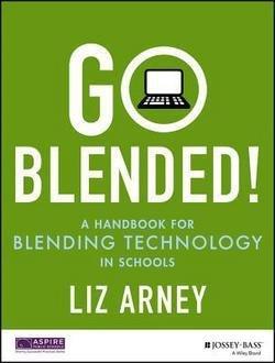 Liz Arney: Go Blended! : A Handbook for Blending Technology in Schools (Paperback); 2015 Edition
