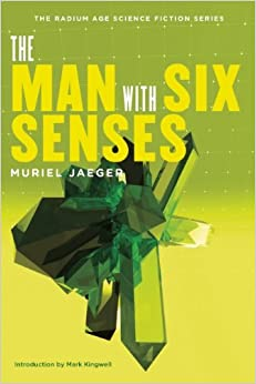 The Man with Six Senses (The Radium Age Science Fiction Series)