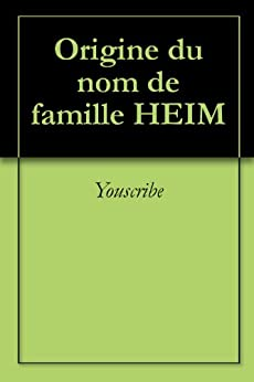 Origine du nom de famille HEIM (Oeuvres courtes) (French Edition) by [Youscribe]