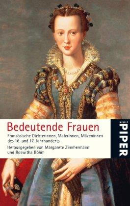 Bedeutende Frauen: Französische Dichterinnen, Malerinnen, Mäzeninnen des 16. und 17.Jahrhunderts (Piper Taschenbuch, Band 4906)