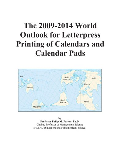 The 2009-2014 World Outlook for Letterpress Printing of Calendars and Calendar Pads