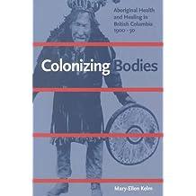 Colonizing Bodies: Aboriginal Health and Healing in British Columbia, 1900-50