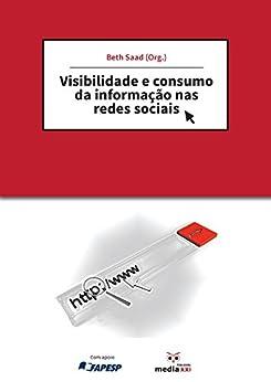 Visibilidade e consumo da informação nas redes sociais por [Correa, Elizabeth Saad]