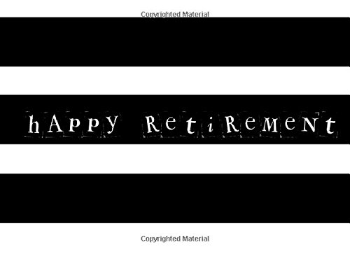"""Happy Retirement: Black & White Stripes  Message Book  Keepsake  Memorabilia for Friends & Family to write in, 50 blank & Lined pages, 8.25"""" x 6"""" (Celebration) (Volume 17) PDF Text fb2 ebook"""