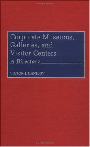 Corporate Museums, Galleries, and Visitor Centers: A ()
