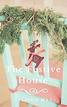 The Festive House (The Seasonal House Series Book 5) by [May, Alison]
