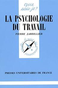 La psychologie du travail, 5e édition par Pierre Jardillier