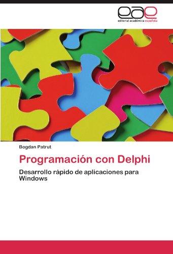 Programación con Delphi: Desarrollo rápido de aplicaciones para Windows (Spanish Edition) by Bogdan Patrut