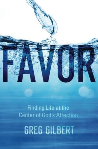 Favor  Finding Life At The Center Of Gods Affection