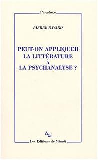 Peut-on appliquer la littérature à la psychanalyse ? par Pierre Bayard