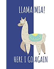 LLAMA Mia Here I Go Again: Funny Novelty Llama Gift Notebook ~ Lined Journal To Write In