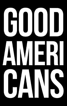 Good Americans (The Human Tragedy Book 1) by [Desai, Tejas]