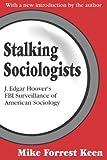 Stalking Sociologists: J. Edgar Hoover's FBI Surveillance of American Sociology