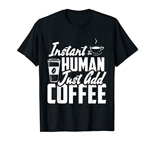 (Instant Human Just Add Coffee T Shirt Funny Coffee Lover Tee)