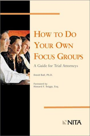 How to Do Your Own Focus Groups: A Guide for Trial Attorneys