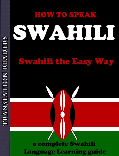 How to Speak Swahili - The Swahili Language Made Easy: A Complete Swahili Language Learning Guide