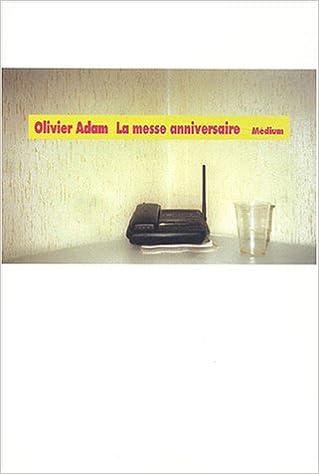Amazon Fr La Messe Anniversaire Olivier Adam Livres