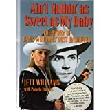 Ain't Nothin As Sweet As My Baby: The Story of Hank Williams' Lost Daughter by Jett Williams (1990-09-23)