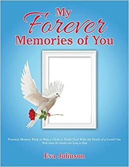 84b7a9dd364d5 My Forever Memories of You: Personal Memory Book to Help a Child or ...